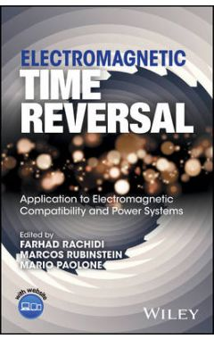 Electromagnetic Time Reversal - Application to EMC and Power Systems