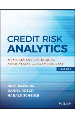 Credit Risk Analytics - Measurement Techniques, Applications, and Examples in SAS