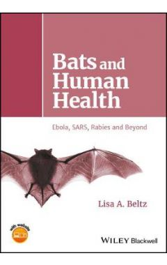 Bats and Human Health - Ebola, SARS, Rabies and Beyond