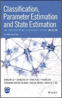 Classification, Parameter Estimation and State Estimation - An Engineering Approach Using MATLAB, 2e
