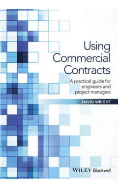 Using Commercial Contracts - a Practical Guide for  Engineers and Project Managers