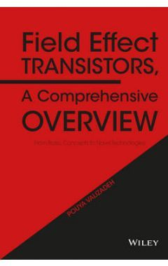 Field Effect Transistors, A Comprehensive Overview - From Basic Concepts to Novel Technologies
