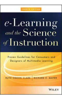 e-Learning and the Science of Instruction - Proven Guidelines for Consumers and Designers of Multime