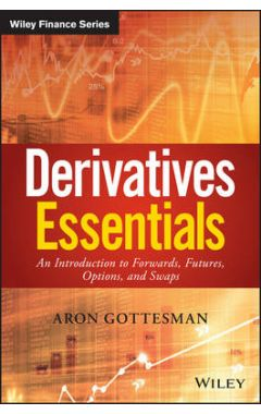 Derivatives Essentials - An Introduction to Forwards, Futures, Options and Swaps