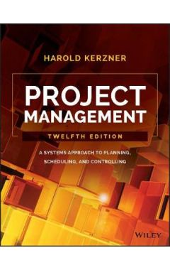 PROJECT MANAGEMENT 12E- A SYSTEMS APPROACH TO PLANNING, SCHEDULING, AND CONTROLLING