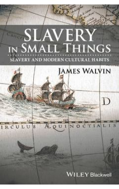 Slavery in Small Things - Slavery and Modern Cultural Habits