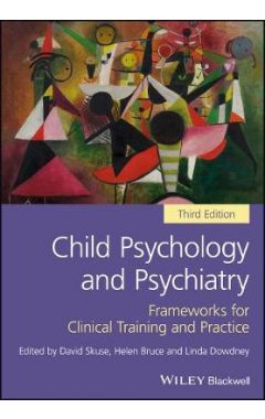 Child Psychology and Psychiatry - Frameworks for Clinical Training and Practice 3e