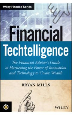 Financial Techtelligence: The Financial Advisor's Guide to Harnessing the Power of Innovation and Te