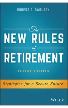 The New Rules of Retirement 2e - Strategies for a Secure Future