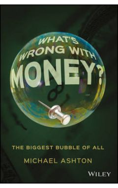What's Wrong with Money? - The Biggest Bubble of All