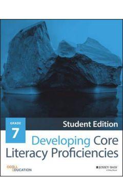 Developing Core Literacy Proficiencies, Grade 7, Student Edition