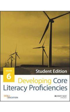 Developing Core Literacy Proficiencies, Grade 6, Student Edition