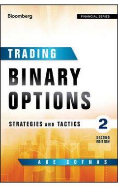 Trading Binary Options, 2e - Strategies and Tactics