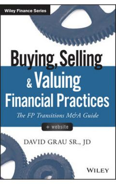 Buying, Selling, and Valuing Financial Practices +  Website - The FP Transitions M&A Guide