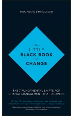 The Little Black Book of Change - The 7 fundamental shifts for change management that delivers