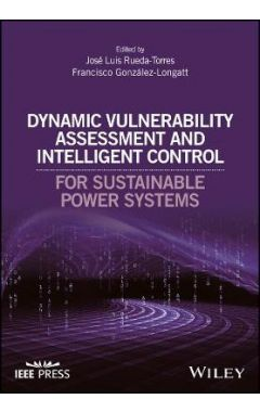 Dynamic Vulnerability Assessment and Intelligent control for Sustainable Power Systems