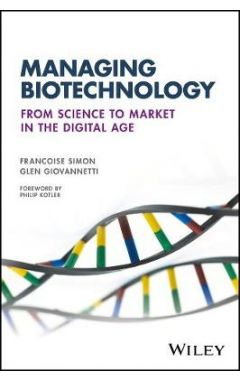 Managing Biotechnology - From Science to Market in  the Digital Age