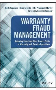 Warranty Fraud Management - Reducing Fraud and Other Excess Costs in Warranty and Service Operations