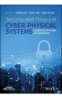 Security and Privacy in Cyber-Physical Systems - Foundations, Principles, and Applications