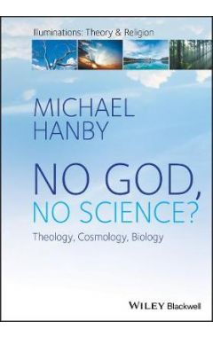 No God, No Science? Theology, Cosmology, Biology