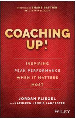 Coaching Up! - Inspiring Peak Performance When It Matters Most