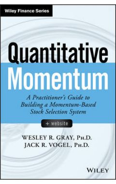 Quantitative Momentum - A Practitioner's Guide to Building a Momentum-Based Stock Selection System