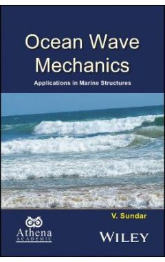 Ocean Wave Mechanics - Applications in Coastal and Offshore Structures
