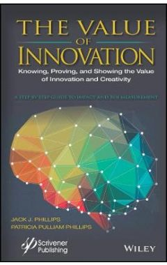 The Value of Innovation - Knowing, Proving, and Showing the Value of Innovation and Creativity