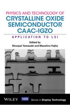 Physics and Technology of Crystalline Oxide Semiconductor CAAC-IGZO - Application to LSI