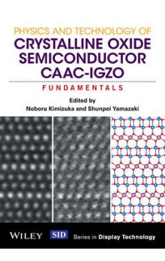 Physics and Technology of Crystalline Oxide Semiconductor CAAC-IGZO - Fundamentals