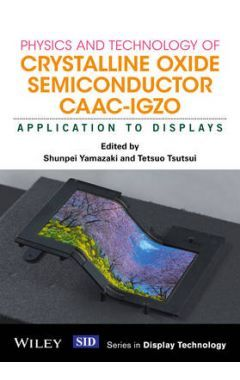 Physics and Technology of Crystalline Oxide Semiconductor CAAC-IGZO - Application to Displays