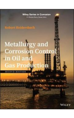 Metallurgy and Corrosion Control in Oil and Gas Production, Second Edition