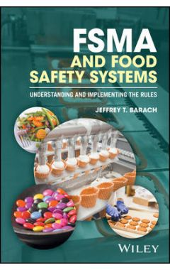 FSMA and Food Safety Systems - Understanding and Implementing the Rules