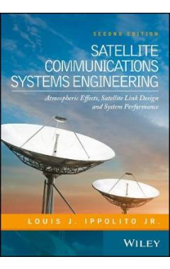 Satellite Communications Systems Engineering - Atmospheric Effects, Satellite Link Design and System