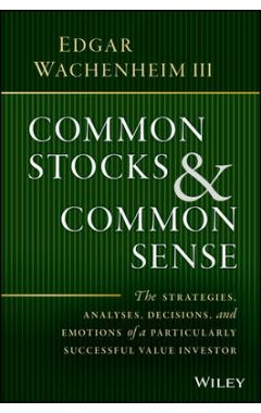 Common Stocks and Common Sense - The Strategies, Analyses, Decisions, and Emotions of a Particularly