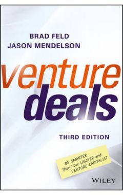 Venture Deals - Be Smarter Than Your Lawyer and Venture Capitalist 3e