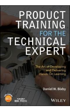 Product Training for the Technical Expert - The Art of Developing and Delivering Hands-On Learning