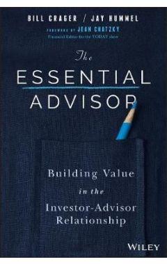 The Essential Advisor - Building Value in the Investor-Advisor Relationship