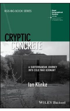 Cryptic Concrete - A Subterranean Journey Into Cold War Germany