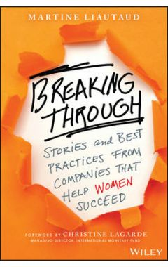Breaking Through - Stories and Best Practices From Companies That Help Women Succeed