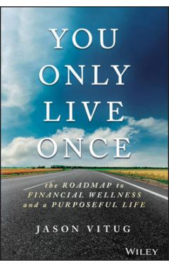 You Only Live Once - The Roadmap to Financial Wellness and a Purposeful Life