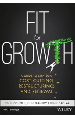 Fit For Growth - A Guide to Strategic Cost Cutting ,Restructuring, and Renewal