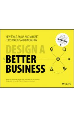 Design a Better Business - New Tools, Skills , and Mindset for Strategy and Innovation