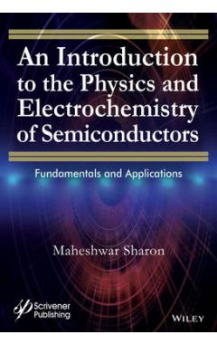 An Introduction to the Physics and Electrochemistry of Semiconductors - Fundamentals and Application
