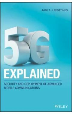 5G Explained - Security and Deployment of Advanced Mobile Communications