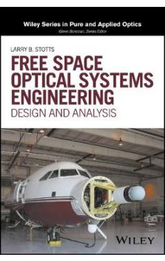Free Space Optical Systems Engineering - Design and Analysis