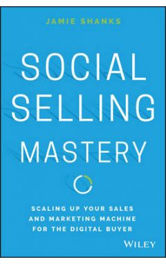 Social Selling Mastery - Scaling Up Your Sales and  and Marketing Machine for the Digital Buyer