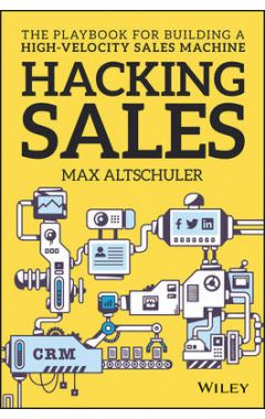 Hacking Sales - The Ultimate Playbook for Building  a High Velocity Sales Machine