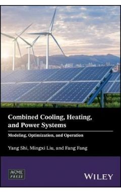 Combined Cooling, Heating, and Power Systems - Modeling, Optimization, and Operation