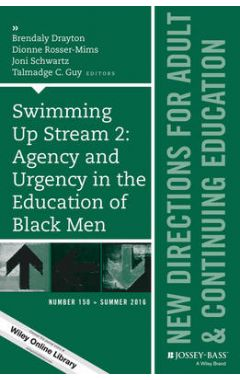 Swimming Up Stream 2 - Agency and Urgency in the Education of Black Men, ACE 150